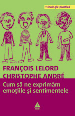 Cum să ne exprimăm emoțiile și sentimentele - François Lelord, Christophe André
