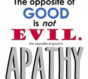 Opusul binelui e apatia